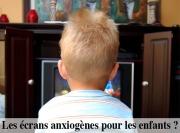 Enfants écrans anxiogènes